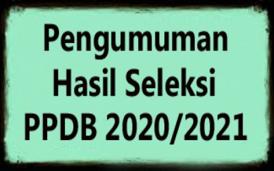 Pengumuman Kelulusan PPDB T.P 2020/2021 Gelombang II